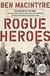 Rogue Heroes: The History of the SAS, Britain's Secret Special Forces Unit That Sabotaged the Nazis and Changed the Nature of War (Random House Large Print) by Ben Macintyre (2016-10-04)