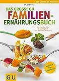 Das große GU Familienernährungsbuch: Das Handbuch zur ausgewogenen und gesunden Ernährung (GU Große Ratgeber Kinder)