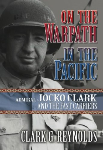 On the Warpath in the Pacific: Admiral Jocko Clark and the Fast Carriers (Library of Naval Biography) (English Edition)
