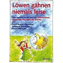 Löwen gähnen niemals leise: Wie Lernen leicht gelingt. Geschichten, Tipps und Übungen für Kinder - In neuer Rechtschreibung (Lernen durch Bewegung)