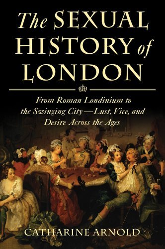 The Sexual History of London: From Roman Londinium to the Swinging City---Lust, Vice, and Desire Across the Ages by Catharine Arnold (December 06,2011) por Catharine Arnold