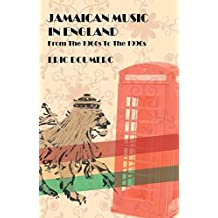 Jamaican Music In England: From the 1960s to the 1990s - A Historical Guide (English Edition)