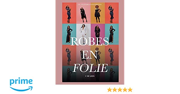 Amazon.fr - Robes en Folie  Trouver la robe idéale pour toutes les occasions  selon sa morphologie - C. De Leen, C De Leen, Mymou De Moha - Livres f5fd7008e57b