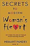 #9: Secrets to modern woman 's heart - II: Female psychology decoded : Get inside the mind of females (Secrets of women Book 2)