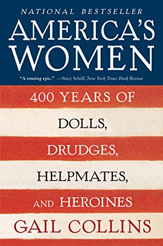 America's Women: 400 Years of Dolls, Drudges, Helpmates, and Heroines (P.S.) (English Edition)