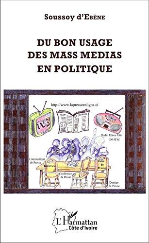 Du bon usage des mass medias en politique (Harmattan Côte-d'Ivoire) par Soussoy d'Ebène