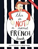 This is not a normal French book: This is a comic book for adult learners, at beginning and intermediate levels who want to learn French using visuals ... to remember easily and speak the language....