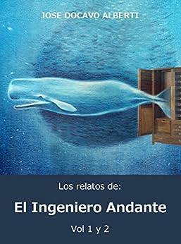 LOS RELATOS DEL INGENIERO ANDANTE. VOL. 1 y 2 de [Alberti, Jose Docavo ]