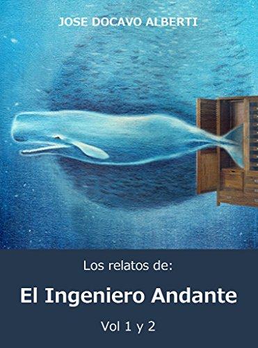 LOS RELATOS DEL INGENIERO ANDANTE. VOL. 1 y 2 por Jose Docavo  Alberti