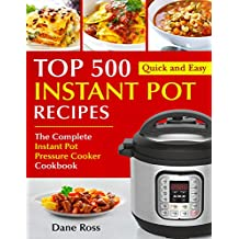 Top 500 Instant Pot Recipes : The Complete Instant Pot Pressure Cooker Cookbook (Instant Pot Cookbook 1) (English Edition)