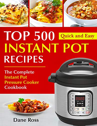 Top 500 Instant Pot Recipes: The Complete Instant Pot Pressure Cooker Cookbook (Instant Pot Cookbook 1) (English Edition)