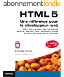 HTML 5 - Une référence pour le développeur web: HTML 5 - CSS 3 - JavaScript - DOM - W3C and WhatWG - Drag and drop - Audio/vidéo - Canvas - Géolocalisation ... - Web Storage - File API - Microformats