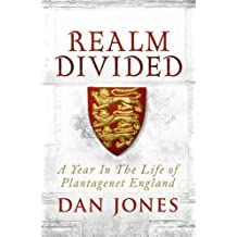 Realm Divided: A Year in the Life of Plantagenet England by Dan Jones (2015-10-08)