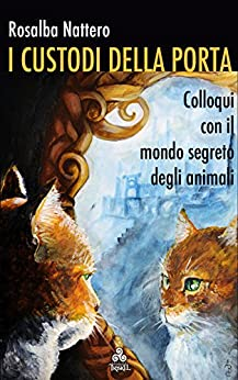 I Custodi della Porta: Colloqui con il mondo segreto degli animali di [Nattero, Rosalba]