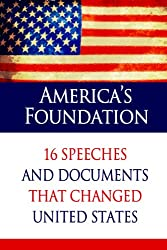 America's Foundation: 16 Speeches and Documents that Changed United States (Illustrated) (Ultimate Collection of Timeless Classics) (English Edition)