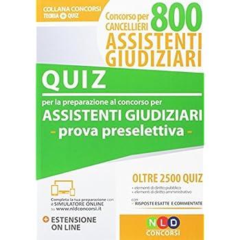 Concorso Cancellieri. 800 Assistenti Giudiziari. Manuale-Quiz Per Prova Preselettiva