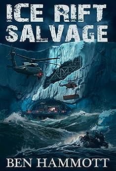 Ice Rift - Salvage: An Action Adventure Sci-Fi Horror in Antarctica by [Hammott, Ben]