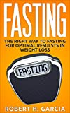 Fasting: The Right Way to Fasting for Optimal Results in Weight Loss (Fat Loss, Weight Loss, Intermittent Fasting)