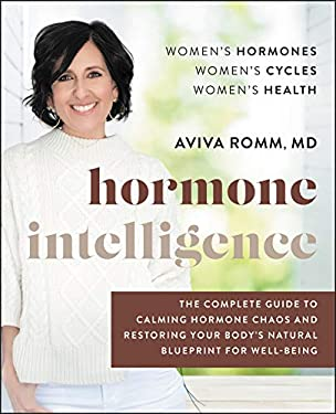 Hormone Intelligence: The Complete Guide to Calming Hormone Chaos and Restoring Your Body's Natural Blueprint for Well-Being (English Edition)