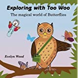 The magical world of Butterflies: Volume 1 (Exploring with Too Woo) by Evelyn Wood (2015-10-23)