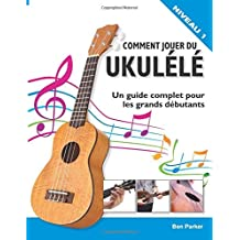 Comment jouer du Ukul?l?: Un guide complet pour les grands d?butants by Ben Parker (June 09,2015)
