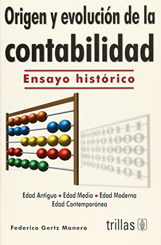 Origen y evolucion de la contabilidad/ Origins and Evolution of Accounting: Ensayo historico/ Historical Essay