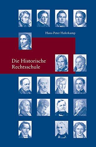 Die Historische Rechtsschule (Studien zur Europäischen Rechtsgeschichte, Band 310)