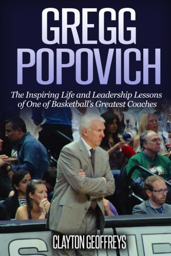 Gregg Popovich: The Inspiring Life and Leadership Lessons of One of Basketball's Greatest Coaches (Basketball Biography & Leadership Books) por Clayton Geoffreys
