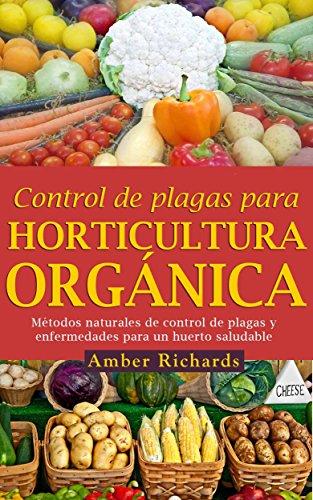 Control de plagas para horticultura orgánica por Amber Richards