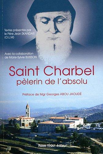 Saint Charbel, plerin de l'absolu