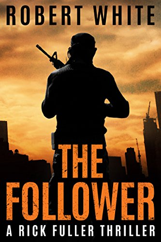 THE FOLLOWER: SAS hero turns Manchester hitman (A Rick Fuller Thriller Book 4) (English Edition) par Robert White