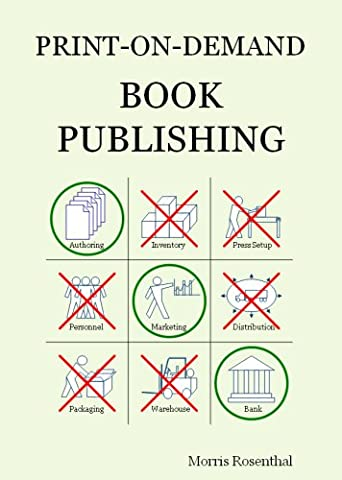 Print-on-Demand Book Publishing: A New Approach To Printing And Marketing Books For Publishers And Self-Publishing