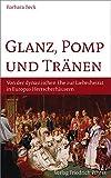 Glanz, Pomp und Tränen: Von der dynastischen Ehe zur Liebeshochzeit in europäischen Herrscherhäusern (Biografien) - Barbara Beck
