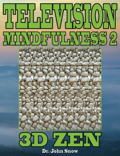 Television Mindfulness 2: 3D Zen: Volume 2 por Dr. John Snow