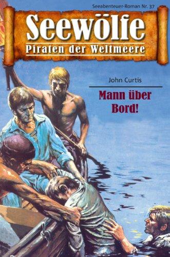 Seewölfe - Piraten der Weltmeere 37: Mann über Bord!