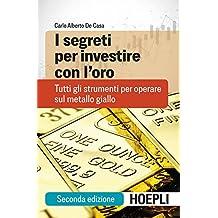 I segreti per investire con l'oro: Tutti gli strumenti per operare sul metallo giallo (Italian Edition)