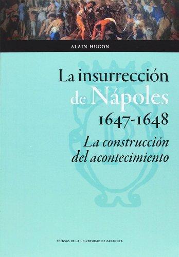 Insurrección de Nápoles 1647-1648 La : la construcción del acontecimiento (Ciencias Sociales)
