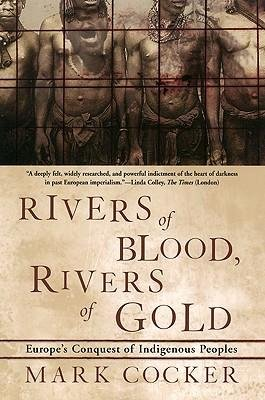 [(Rivers of Blood, Rivers of Gold: Europe's Conquest of Indigenous Peoples)] [Author: Mark Cocker] published on (May, 2001)