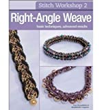 [Stitch Workshop: Right-Angle Weave [ STITCH WORKSHOP: RIGHT-ANGLE WEAVE BY Bead&button Magazine, Editors Of ( Author )