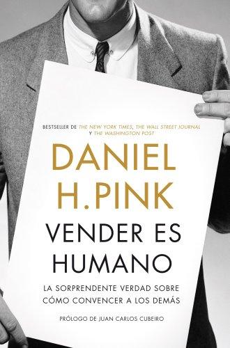 Vender es humano: La sorprendente verdad sobre cómo convencer a los demás (Sin colección)