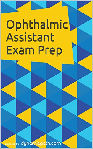 Ophthalmic Assistant Exam Prep: 400 Practice Questions for