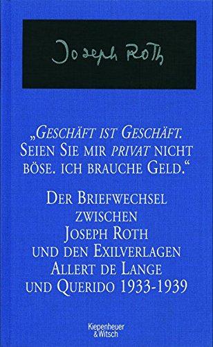 Geschäft ist Geschäft - Seien Sie mir privat nicht böse ich brauche Geld: Der Briefwechsel zwischen Joseph Roth und den Exilverlagen Allert de Lange und Querido 1933 - 1939