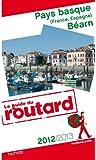 Guide du Routard Pays basque et Béarn 2012/2013