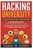 Hacking University: Graduation Edition: 4 Manuscripts - Computer, Mobile, Python & Linux (Hacking Freedom and Data Driven)