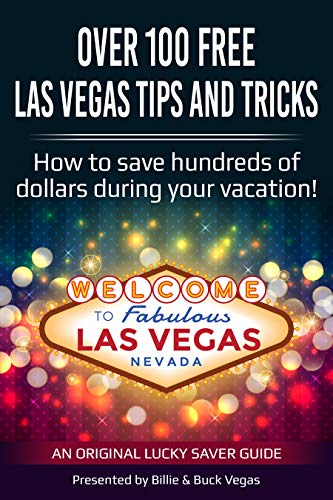 Over 100 Free Las Vegas Tips And Tricks - (Travel Guide): How to save hundreds of dollars during your vacation! (English Edition)