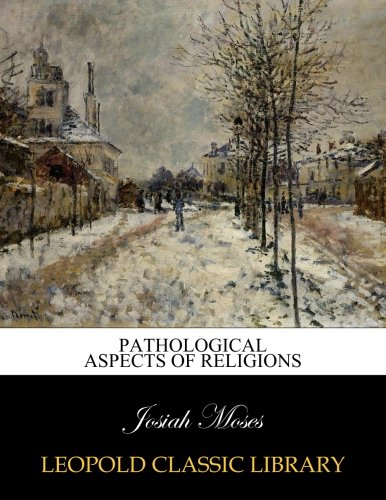 Pathological aspects of religions por Josiah Moses