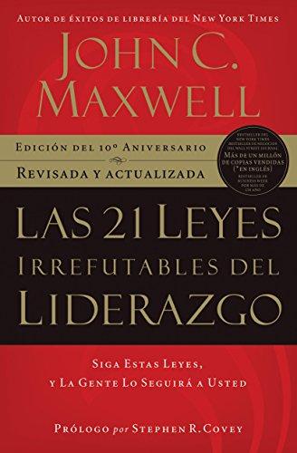 Las 21 leyes irrefutables del liderazgo: Siga estas leyes, y la gente lo seguirá a usted por John C. Maxwell