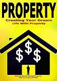 Property: Creating Your Dream Life With Property, Making Money Buying Property, Build Your Property Portfolio