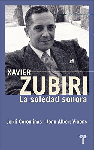 Xavier Zubiri : la soledad sonora (Biografías)