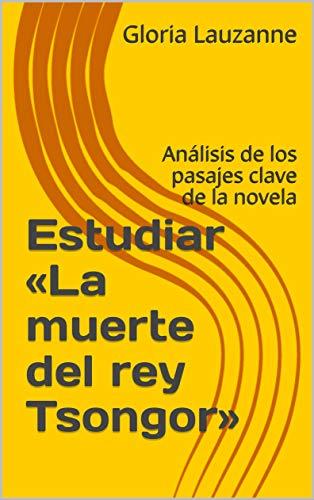 Estudiar «la Muerte Del Rey Tsongor»: Análisis De Los Pasajes Clave De La Novela por Gloria Lauzanne epub